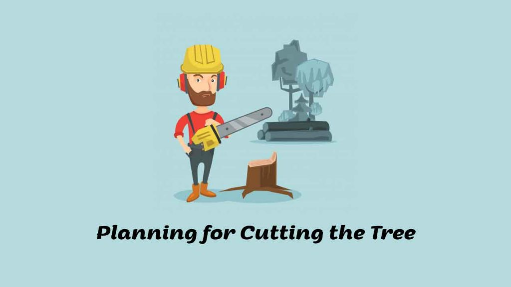 Planning for Cutting the Tree
